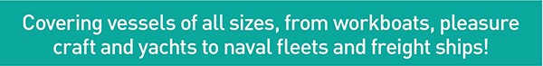 Covering vessels of all sizes, from workboats, pleasure craft and yachts to naval fleets and freight ships